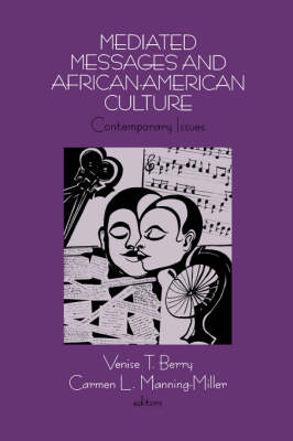 Mediated Messages and African-American Culture Contemporary Issues by Venise T. Berry