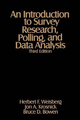 An Introduction to Survey Research, Polling, and Data Analysis by Herbert F. Weisberg, Jon A. Krosnick, Bruce D. Bowen
