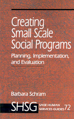 Creating Small Scale Social Programs Planning, Implementation, and Evaluation by Barbara Schram
