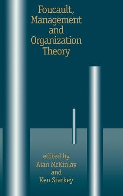Foucault, Management and Organization Theory From Panopticon to Technologies of Self by Alan McKinlay