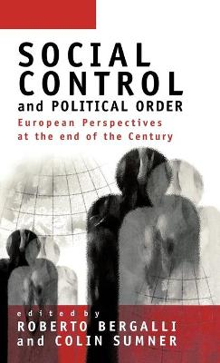 Social Control and Political Order European Perspectives at the End of the Century by Roberto Bergalli
