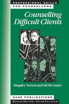 Counselling Difficult Clients by Kingsley Norton, Gillian McGauley