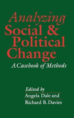 Analyzing Social and Political Change A Casebook of Methods by Angela Dale