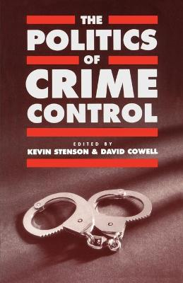 The Politics of Crime Control by Kevin Stenson