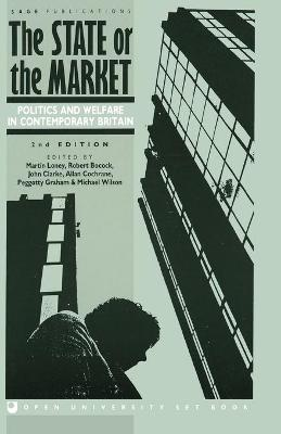 The State or the Market Politics and Welfare in Contemporary Britain by Martin Loney