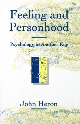 Feeling and Personhood Psychology in Another Key by John Heron