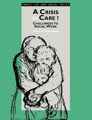 A Crisis in Care? Challenges to Social Work by John H. Clarke