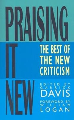 Praising It New The Best of the New Criticism by Garrick Davis