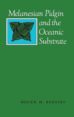 Melanesian Pidgin and the Oceanic Substrate by Roger M. Keesing