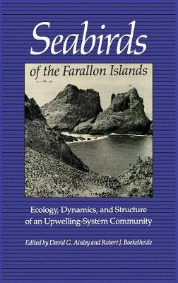 Seabirds of the Farallon Islands Ecology, Dynamics, and Structure of an Upwelling-System Community by David G. Ainley