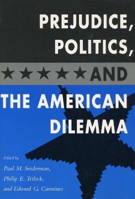 Prejudice, Politics, and the American Dilemma by Paul M. Sniderman