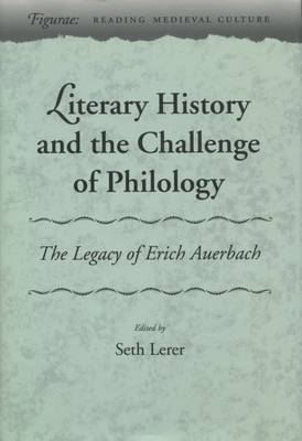 Literary History and the Challenge of Philology The Legacy of Erich Auerbach by Seth Lerer