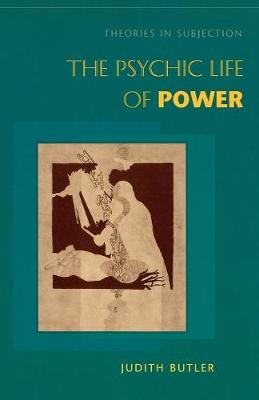 The Psychic Life of Power Theories in Subjection by Judith Butler