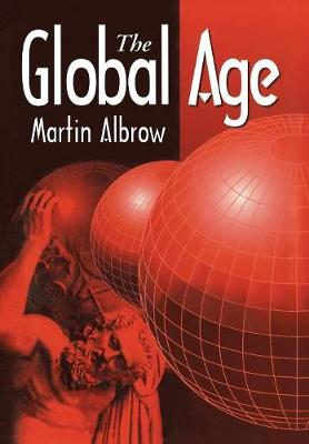The Global Age State and Society Beyond Modernity by Martin Albrow