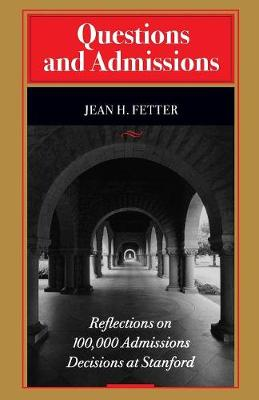 Questions and Admissions Reflections on 100,000 Admissions Decisions at Stanford by Jean H. Fetter