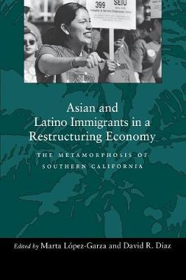 Asian and Latino Immigrants in a Restructuring Economy The Metamorphosis of Southern California by Marta Lopez-Garza