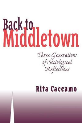 Back to Middletown Three Generations of Sociological Reflections by Rita Caccamo