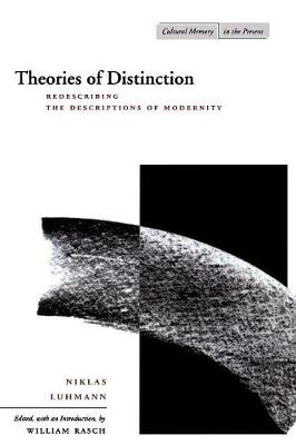 Theories of Distinction Redescribing the Descriptions of Modernity by Niklas Luhmann
