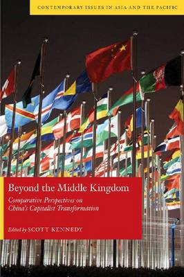 Beyond the Middle Kingdom Comparative Perspectives on China's Capitalist Transformation by Scott Kennedy