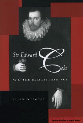 Sir Edward Coke and the Elizabethan Age by Allen D. Boyer