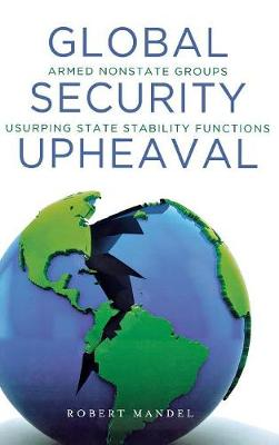 Global Security Upheaval Armed Nonstate Groups Usurping State Stability Functions by Robert Mandel