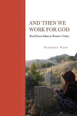 And Then We Work for God Rural Sunni Islam in Western Turkey by Kimberly Hart
