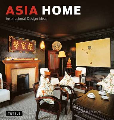 Asia Home Inspirational Design Ideas by Michael Freeman
