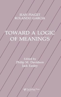 Toward a Logic of Meaning by Jean Piaget, Rolando Garcia