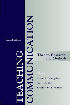 Teaching Communication Theory, Research, and Methods by Anita L. Vangelisti