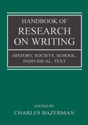 Handbook of Research on Writing History, Society, School, Individual, Text by Charles Bazerman