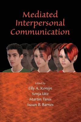 Mediated Interpersonal Communication by Elly A. Konijn