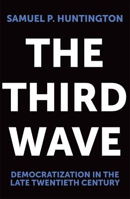 The Third Wave Democratization in the Late Twentieth Century by Samuel P. Huntington
