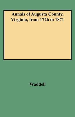 Annals of Augusta County, Virginia, from 1726 to 1871 by Jos A Waddell