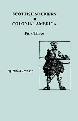 Scottish Soldiers in Colonial America, Part Three by Dobson
