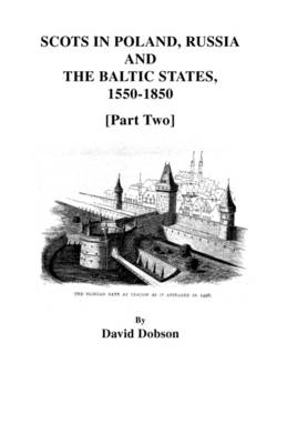 Scots in Poland, Russia, and the Baltic States, 1550-1850 [Part Two] by David Dobson