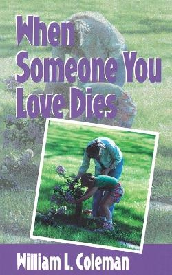 When Someone You Love Dies by William L. Coleman