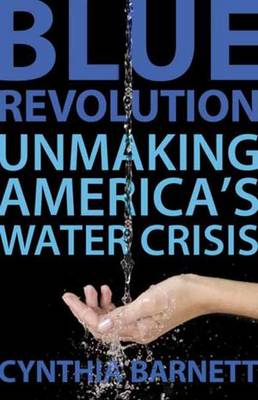 Blue Revolution Unmaking America's Water Crisis by Cynthia Barnett