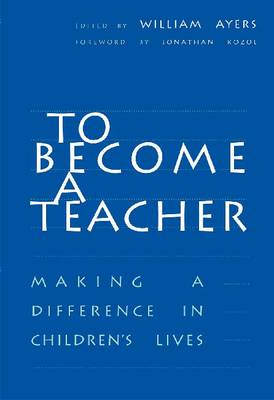 To Become a Teacher Making a Difference in Children's Lives by William Ayers