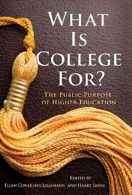 What Is College For? The Public Purpose of Higher Education by Ellen Condliffe Lagemann