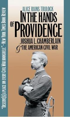 In the Hands of Providence Joshua L. Chamberlain and the American Civil War by Alice Rains Trulock
