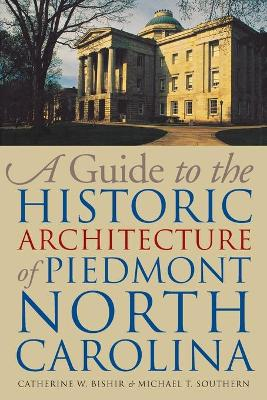 A Guide to the Historic Architecture of Piedmont North Carolina by Michael T. Southern