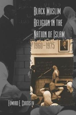 Black Muslim Religion in the Nation of Islam, 1960-1975 by Edward E., IV Curtis