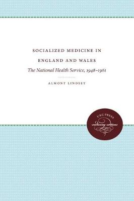 Socialized Medicine in England and Wales The National Health Service, 1948-1961 by Almont Lindsey