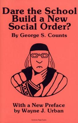 Dare the School Build a New Social Order? by George Sylvester Counts