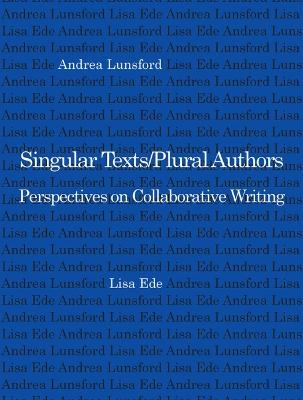 Singular Texts/Plural Authors Perspectives on Collaborative Writing by