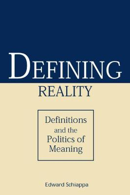 Defining Reality Definitions and the Politics of Meaning by Edward Schiappa