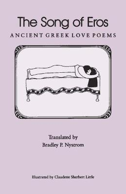 The Song of Eros Ancient Greek Love Poems by Bradley P. Nystrom