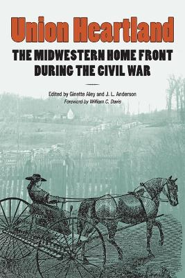 Union Heartland The Midwestern Home Front during the Civil War by William C. Davis