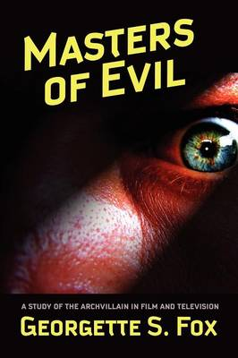 Masters of Evil Viewer's Guide to Cinematic Archvillians by Georgette S. Fox