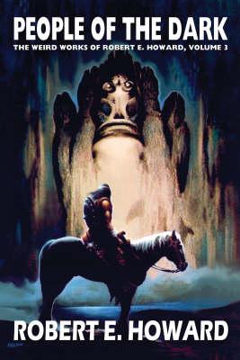 Robert E. Howard's Weird Works Volume 3: People Of The Dark by Robert E. Howard